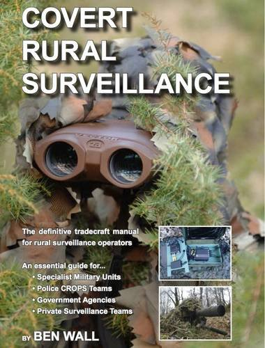 Covert Rural Surveillance: The Definitive Tradecraft Manual for Rural Surveillance Operators