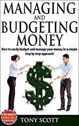 Managing and Budgeting Money: How to easily budget and manage your money in a simple step by step approach: (BONUS: FREE BUDGETING TEMPLATE) Money management, ... Financial freedom, Personal finance)