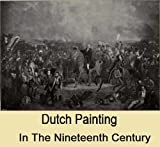 img - for Dutch Painting In The Nineteenth Century With A Photogravure And 130 Reproductions In Half-Tone book / textbook / text book