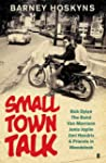 Small Town Talk: Bob Dylan, the Band,...