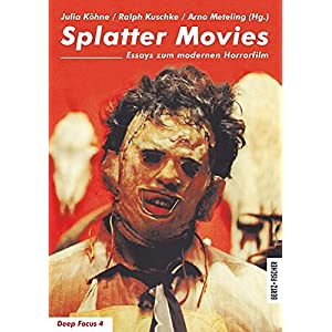 Splatter Movies: Essays zum modernen Horrorfilm (Deep Focus)