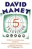 Five Television Plays: A Waitress in Yellowstone; Bradford; The Museum of Science and Industry Story; A Wasted Weekend; We Will Take You There (0802131719) by Mamet, David