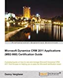 Microsoft Dynamics CRM 2011 Applications (MB2-868) Certification Guide