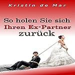 So holen Sie sich Ihren Ex-Partner zurück | Kristin de Mar