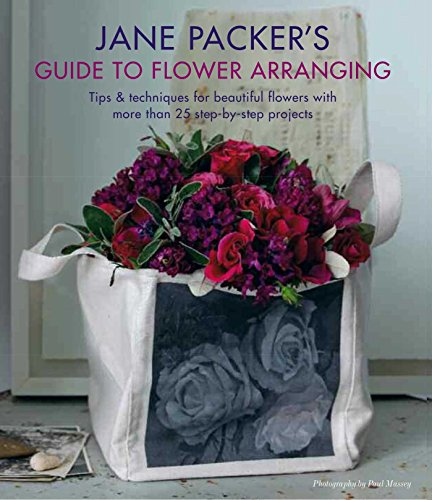 Jane Packers Guide to Flower Arranging: Easy Techniques for Fabulous Flower Arranging