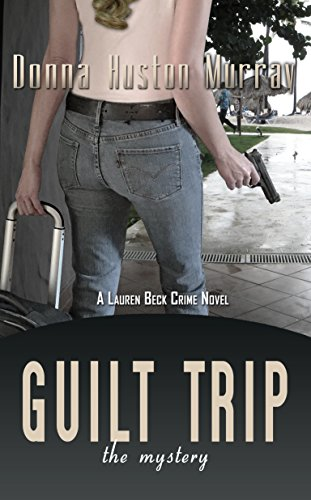 Discover an engaging woman sleuth when you grab this great pre-order price today on Lauren Beck Crime Novel Book 2  GUILT TRIP: The Mystery by Donna Huston Murray, author of What Doesn't Kill You