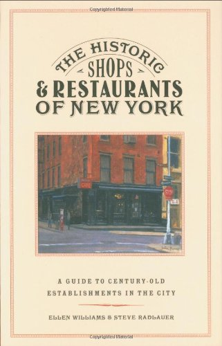 The Historic Shops and Restaurants of New York: A Guide to Century-Old Establishments in the City (Historic Shops &