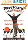 Play Piano in a Flash: Play Your Favorite Songs Like a Pro -- Whether You've Had Lessons or Not!