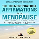 The 100 Most Powerful Affirmations for Menopause: Start with Self Talk, Make Every Day Amazing & Change Your Life Forever | Jason Thomas
