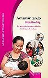 img - for Amamantando/Breastfeeding: Gu a para facilitadores (De Madre a Madre: Prenatal Care Photonovel Series n  7) (Spanish Edition) book / textbook / text book