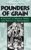 Pounders of Grain: A History of Women, Work, and Politics in Mozambique