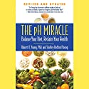 The pH Miracle: Balance Your Diet, Reclaim Your Health Audiobook by Robert O. Young, Shelley Redford Young Narrated by Scott Brick, Tess Masters