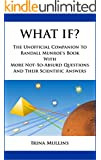 What If?: The Unofficial Companion to Randall Munroe's Book with More Not-So-Absurd Questions and Their Scientific Answers