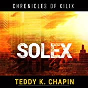 Solex: The Chronicles of Kilix, Book 3 | Teddy K. Chapin