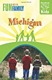 Fun with the Family Michigan: Hundreds Of Ideas For Day Trips With The Kids (Fun with the Family Series)