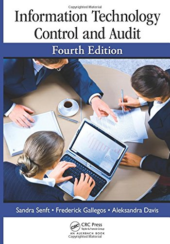 Information Technology Control and Audit, Fourth Edition, by Sandra Senft, Frederick Gallegos, Aleksandra Davis