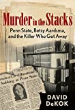 img - for Murder in the Stacks: Penn State, Betsy Aardsma, and the Killer Who Got Away 1st edition by Dekok, David (2014) Paperback book / textbook / text book