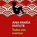 Todos mis cuentos [All My Stories] Audiobook by Ana María Matute Narrated by Gemma Ibáñez