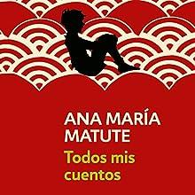 Todos mis cuentos [All My Stories] | Livre audio Auteur(s) : Ana María Matute Narrateur(s) : Gemma Ibáñez