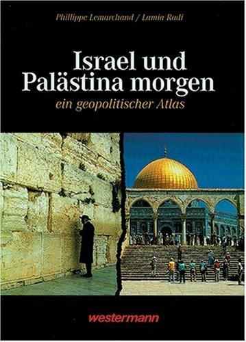 Israel und Palästina morgen. Ein geopolitischer Atlas