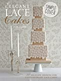 Zoe Clark Elegant Lace Cakes: 30 delicate cake decorating designs for contemporary lace cakes