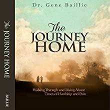 The Journey Home: Walking Through and Rising Above Trials (       UNABRIDGED) by Dr. Gene Baillie Narrated by David Cochran Heath