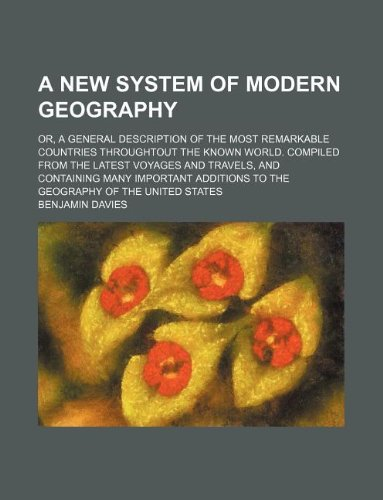 A new system of modern geography; or, A general description of the most remarkable countries throughtout the known world. Compiled from the latest ... to the geography of the United States