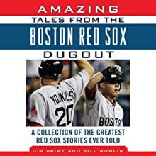 Amazing Tales from the Boston Red Sox Dugout: A Collection of the Greatest Red Sox Stories Ever Told (       UNABRIDGED) by Bill Nowlin, Jim Prime Narrated by Gary Telles