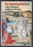 The Shepherd and the Rock: Origins, Development, and Mission of the Papacy