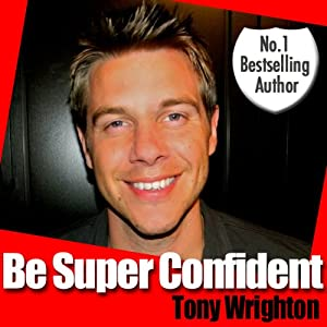 Be Super Confident in 30 Minutes | [Tony Wrighton]
