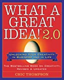 What a Great Idea!® 2.0: Unlocking Your Creativity in Business and in Life