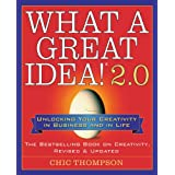 What a Great Idea! 2.0: Unlocking Your Creativity in Business and in Lifeby Chic Thompson