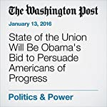 State of the Union Will Be Obama's Bid to Persuade Americans of Progress | Juliet Eilperin