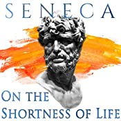 On the Shortness of Life: Stoics in Their Own Words, Book 4   [Seneca]