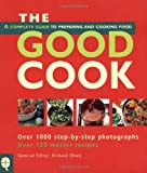 The Good Cook: A Complete Guide to Buying, Preparing, Cooking and Serving Food (1844001741) by Olney, Richard