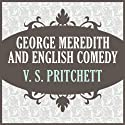 George Meredith and English Comedy (       UNABRIDGED) by V. S. Pritchett Narrated by Jonathan Cowley