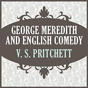 George Meredith and English Comedy | [V. S. Pritchett]