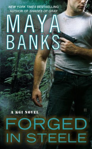 Forged in Steele (A KGI NOVEL) by Maya Banks