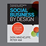 Social Business by Design: Transformative Social Media Strategies for the Connected Company | Dion Hinchcliffe,Peter Kim
