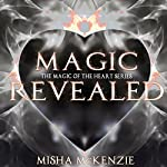 Magic Revealed: The Magic of the Heart Series, Book 4 | Misha McKenzie
