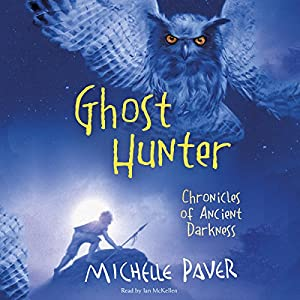 Ghost Hunter: Chronicles of Ancient Darkness, Book 6 | [Michelle Paver]