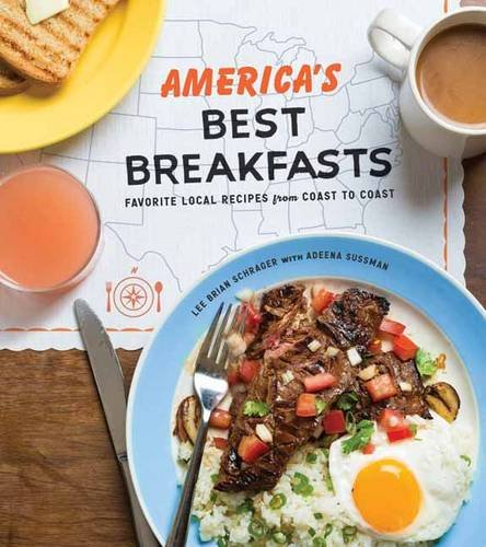 America's Best Breakfasts: Favorite Local Recipes from Coast to Coast by Lee Brian Schrager, Adeena Sussman