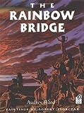The Rainbow Bridge (015202106X) by Wood, Audrey