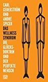 Das Wellness-Syndrom: Die Gl�cksdoktrin und der perfekte Mensch (Critica Diabolis)