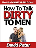 img - for How to Talk Dirty to Men & Turn-Them-On Using ONLY Your Words: Learn How You Can Talk Dirty to Your Boyfriend, Husband or Lover & Ignite Your Sex Life With Naughty Whispers, Hot Desires & Sexy Phrases book / textbook / text book