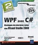 echange, troc Thierry Groussard, Olivier Dewit - WPF avec C# - Coffret de 2 livres : Développez des interfaces riches sous Visual Studio 2008