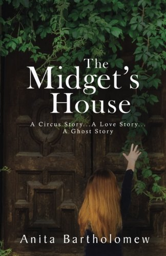 The Midget's House: A Circus Story... A Love Story... A Ghost Story