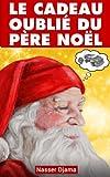 Le Cadeau Oublié Du Père Noël: Nouvelle pour les enfants d'après une histoire vraie...