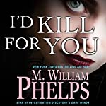 I'd Kill for You | M. William Phelps