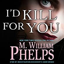 I'd Kill for You (       UNABRIDGED) by M. William Phelps Narrated by Stephen Bowlby